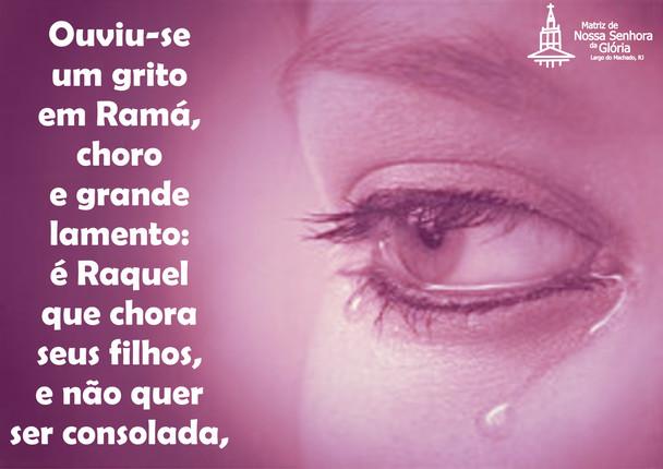 Ouviu-se um grito em Ramá, choro e grande lamento: é Raquel que chora seus filhos, e não quer ser co