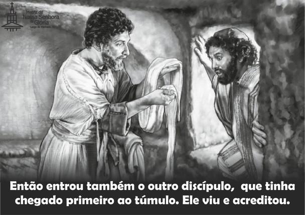 Então entrou também o outro discípulo, que tinha chegado primeiro ao túmulo. Ele viu e acreditou.