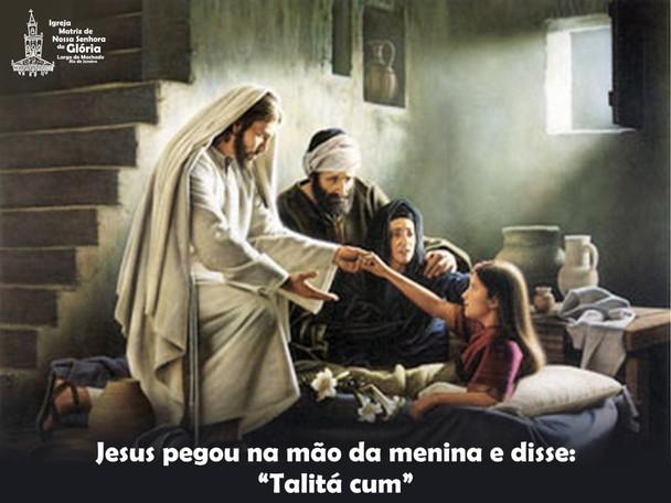 """Jesus pegou na mão da menina e disse: """"Talitá cum"""""""