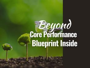 Beyond Core Performance. Blueprint Inside.