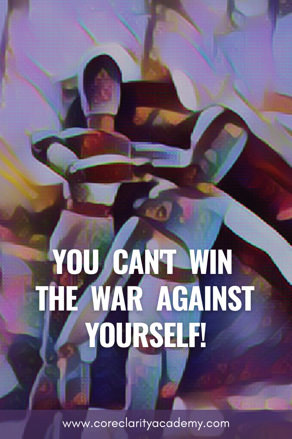 The truth is: you can't win the war against yourself!