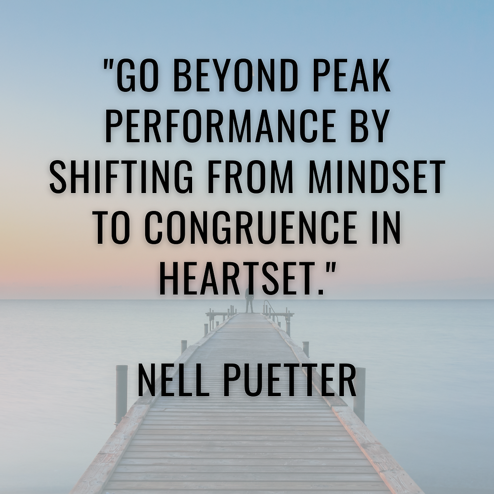 To move into the zone of natural sustainable peak performance, we need to shift our focus from our mindset to congruence in our heartset.