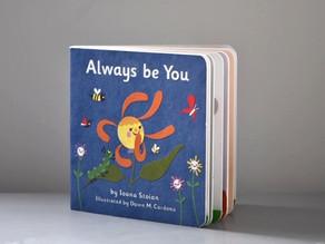 Always be You by Ioana Stoian & Illustrated by Dawn M. Cardona