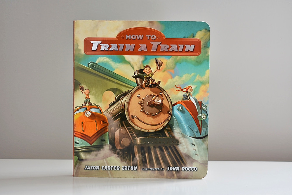 How to Train a Train by Jason Carter Eaton & John Rocco