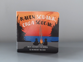Raven Squawk Orca Squeak: A First West Coast Book by Roy Henry Vickers & Robert Budd