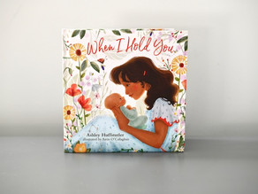 When I Hold You by Ashley Huffstutler with Illustrations by Airin O'Callaghan