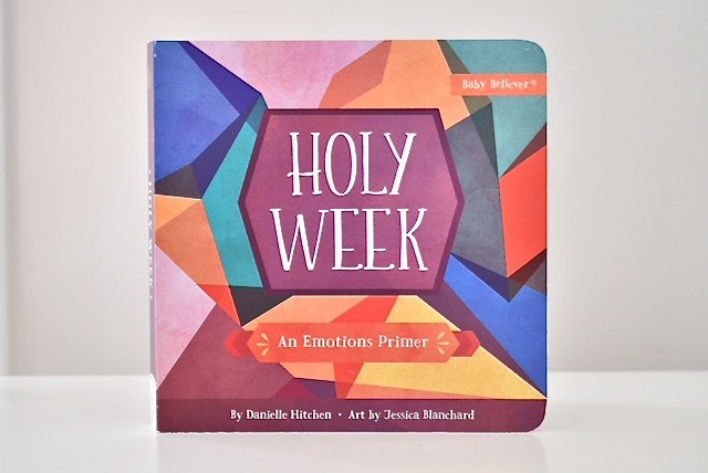 Holy Week: An Emotional Primer by Danielle Hitchen