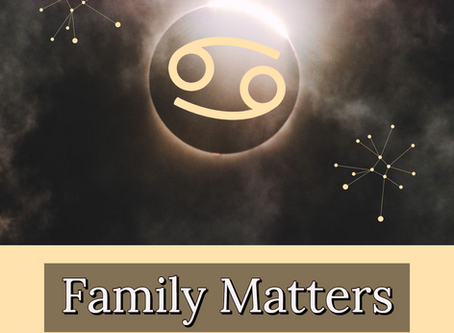Family Matters - Total Solar Eclipse in Cancer: July 2nd, 2019