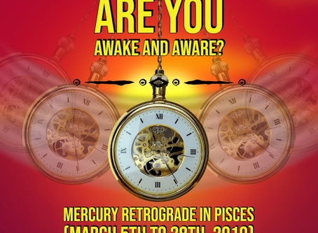 Are you Awake and Aware?Mercury Retrograde in Pisces (March 5th to 28th, 2019)