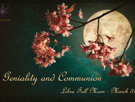 Geniality and Communion - Libra Full Moon March 31, 2018