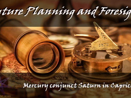 Foresight and Planning – Mercury conjunct Saturn in Capricorn