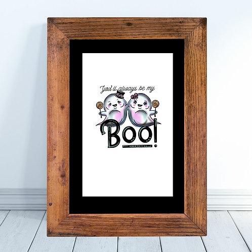 You'll Always Be My Boo- Ghost Art Print