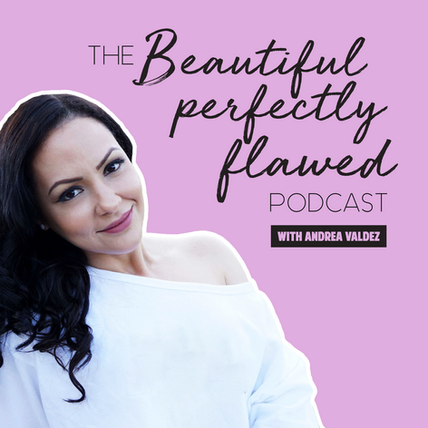 The Beautiful Perfectly Flawed Podcast with Andrea Valdez