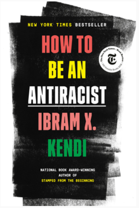 How To Be Antiracist by Ibram X. Kendi