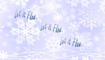 Let it flow. Let it flow. Let it flow.
