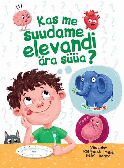 Kas me suudame elevandi ära süüa? Viisteist küsimust meie keha kohta