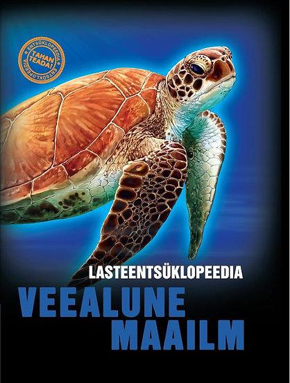 Veealune maailm. Lasteentsüklopeedia. Tahan teada!