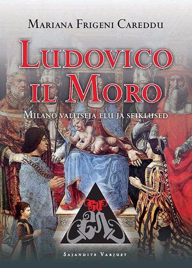 Ludovico il Moro. Milano valitseja elu ja seiklused