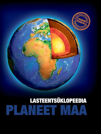 Planeet Maa. Lasteentsüklopeedia. Tahan teada!