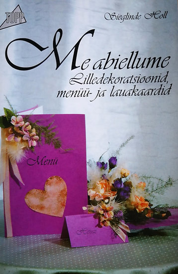 Me abiellume. Lilledekoratsioonid, menüü- ja lauakaardid