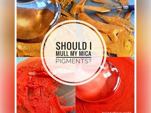 Should I mull my mica pigments?