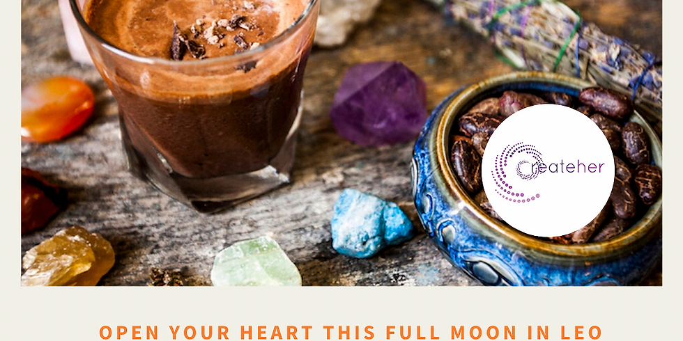 CreateHer LOVE Cacao Ceremony Meditation for Full Moon in Leo