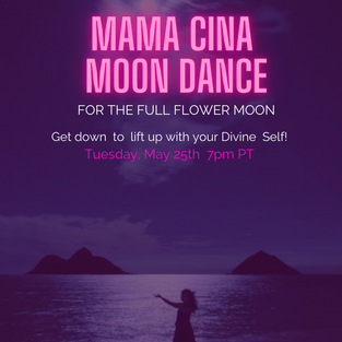 Tuesday May 25th, 5PMPT Mama Cina Moon Dance