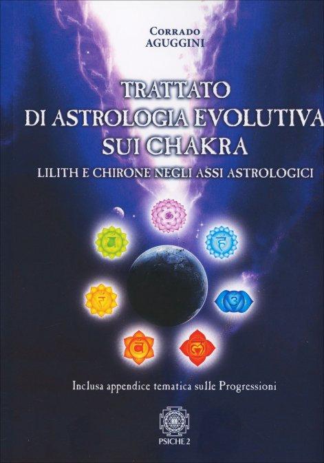 TRATTATO DI ASTROLOGIA EVOLUTIVA SUI CHAKRA. Corrado Aguggini
