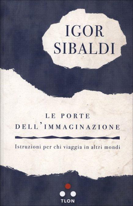 LE PORTE DELL'IMMAGINAZIONE. Igor Sibaldi