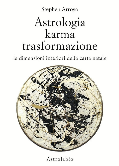 ASTROLOGIA KARMA E TRASFORMAZIONE. Stephen Arroyo