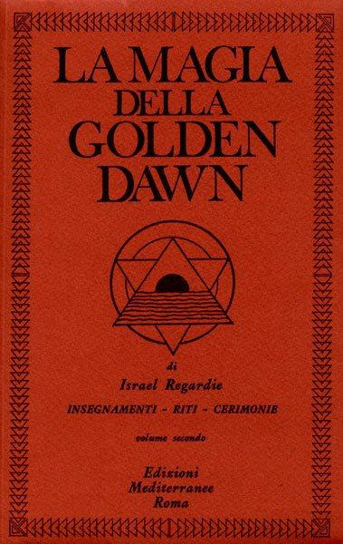 LA MAGIA DELLA GOLDEN DAWN - VOL. 2. Israel Regardie