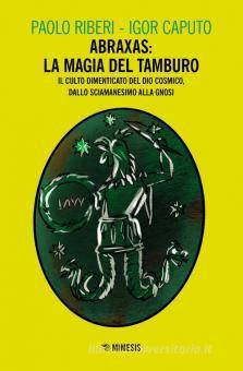 ABRAXAS: LA MAGIA DEL TAMBURO. Paolo Riberi e Igor Caputo