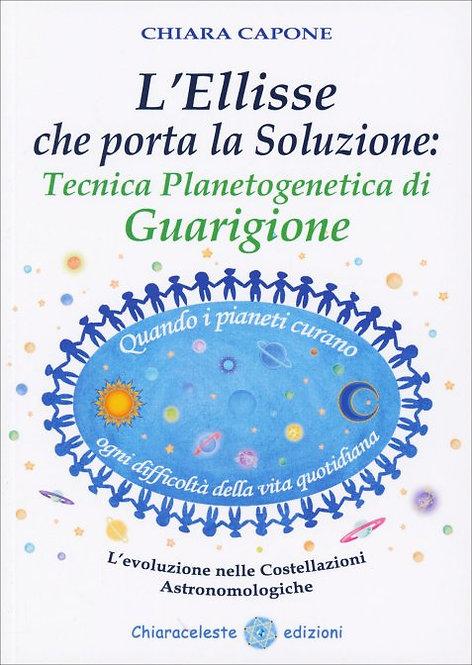 L'ELLISSE CHE PORTA LA SOLUZIONE: TECNICA PLANETOGENICA DI GUARIGIONE. Chiara Ca