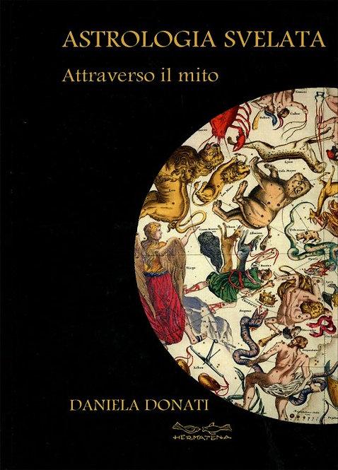 ASTROLOGIA SVELATA - ATTRAVERSO IL MITO. Daniela Donati