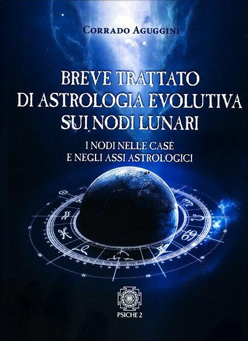 BREVE TRATTATO DI ASTROLOGIA EVOLUTIVA SUI NODI LUNARI. Corrado Aguggini