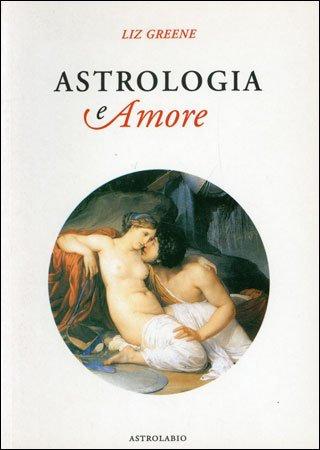 ASTROLOGIA E AMORE. Liz Greene
