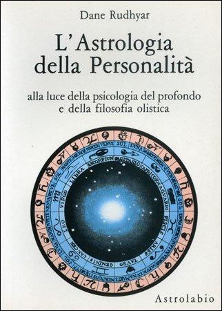 L'ASTROLOGIA DELLA PERSONALITA'. Dane Rudhyar