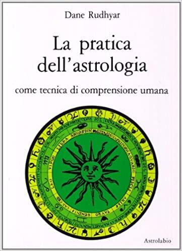 LA PRATICA DELL'ASTROLOGIA. Dane Rudhyar