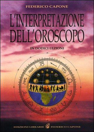L'INTERPRETAZIONE DELL'OROSCOPO IN DODICI LEZIONI. Federico Capone