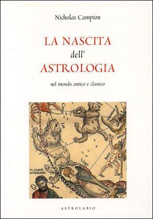 LA NASCITA DELL'ASTROLOGIA. Nicholas Campion