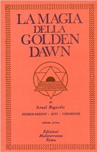 LA MAGIA DELLA GOLDEN DAWN - VOL. 1. Israel Regardie