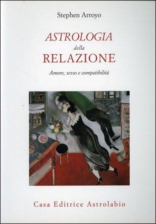 ASTROLOGIA DELLA RELAZIONE. Stephen Arroyo