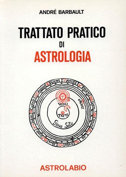 TRATTATO PRATICO DI ASTROLOGIA. Andrè Barbault