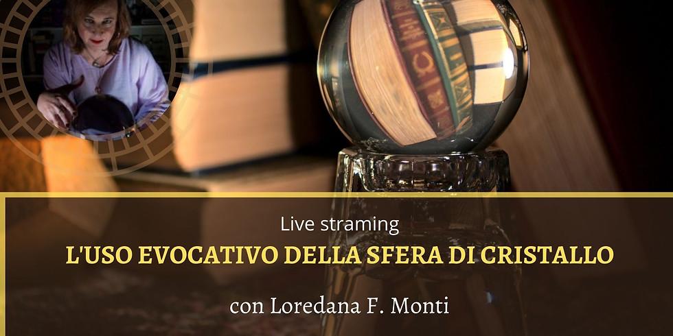 L'USO EVOCATIVO DELLA SFERA DI CRISTALLO. Live Facebook con Loredana F. Monti