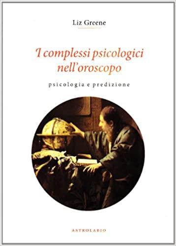 I COMPLESSI PSICOLOGICI NELL'OROSCOPO. Liz Greene