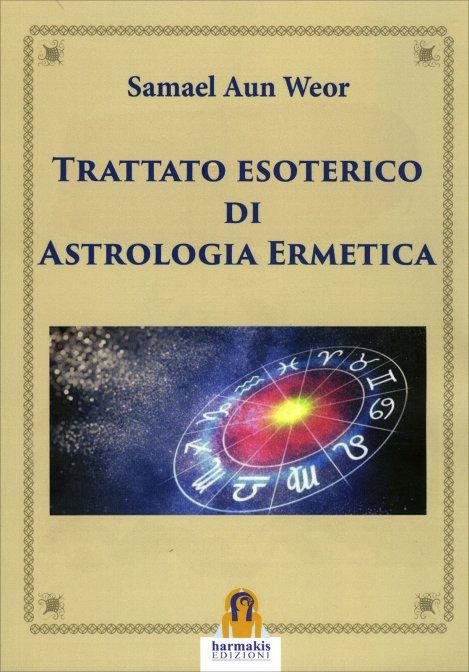 TRATTATO ESOTERICO DI ASTROLOGIA ERMETICA. Samael Aun Weor
