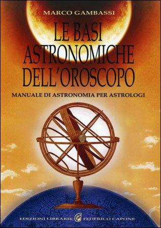 LE BASI ASTRONOMICHE DELL'OROSCOPO. Marco Gambassi