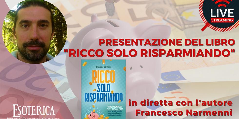 RICCO SOLO RISPARMIANDO. Presentazione del libro con l'autore Francesco Narmenni