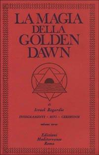 LA MAGIA DELLA GOLDEN DAWN - VOL. 3. Israel Regardie