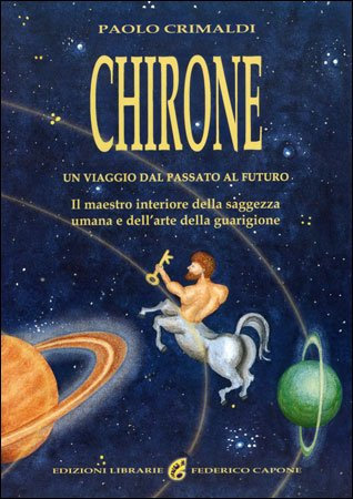 CHIRONE - UN VIAGGIO DAL PASSATO AL FUTURO. Paolo Crimaldi